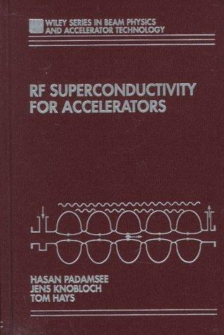 RF Superconductivity for Accelerators (Wiley Series in Beam Physics and Accelerator Technology), Padamsee, Hasan; Knobloch, Jens; Hays, Tomas