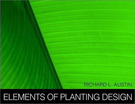 Elements of Planting Design Richard L. Austin