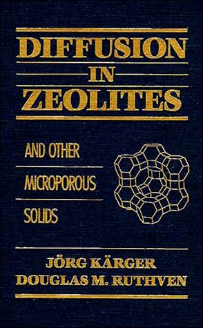 Diffusion in zeolites and other microporous solids by Jorg Kärger