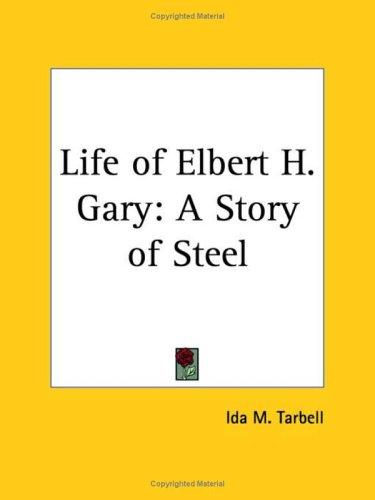 Life of Elbert H. Gary