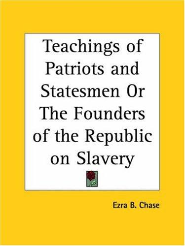 Download Teachings of Patriots and Statesmen or The Founders of the Republic on Slavery