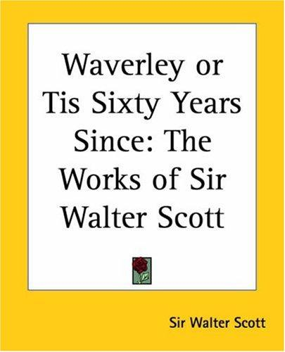 Waverley or Tis Sixty Years Since