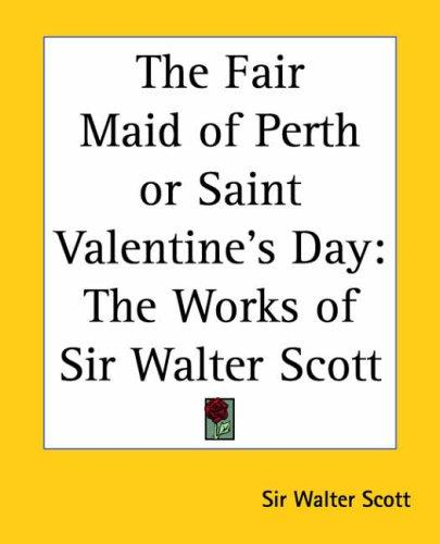 The Fair Maid of Perth or Saint Valentine's Day