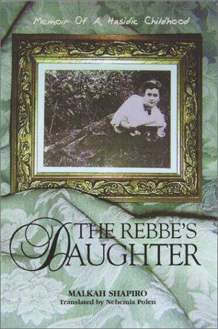 The Rebbe's Daughter: Memoir of a Hasidic Childhood, Shapiro, Malka; Polen, Nehemia (Translator)
