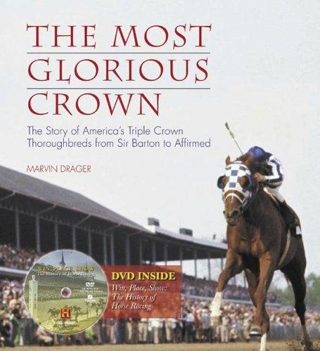 Image for The Most Glorious Crown: The Story of America's Triple Crown Thoroughbreds from Sir Barton to Affirmed