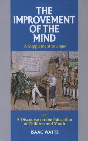 The improvement of the mind, or, A supplement to the art of logic