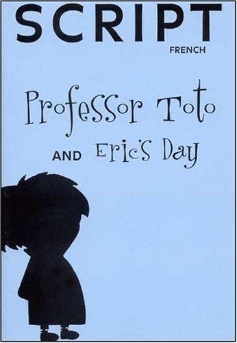 Professor Toto¿s & Eric¿s Day Script
