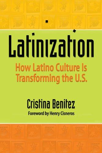 Latinization: How Latino Culture is Transforming the U.S., Benitez, Cristina