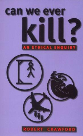 Can We Ever Kill? by Robert Crawford