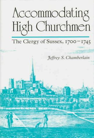 Image for Accommodating High Churchmen: The Clergy of Sussex, 1700-45 (Studies in Angelican History)
