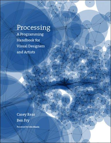 Processing: A Programming Handbook for Visual Designers and Artists, Reas, Casey; Fry, Ben; Maeda, John (Foreword)