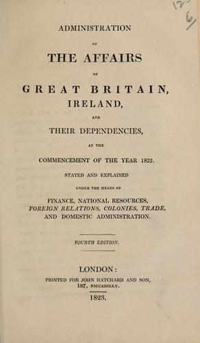 Administration of the affairs of Great Britain, Ireland, and their dependencies, at the commencement of the year 1823