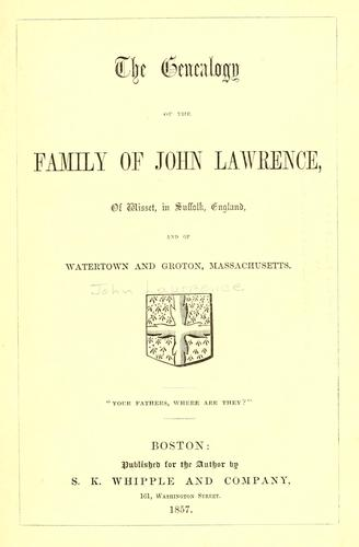 Download The genealogy of the family of John Lawrence, of Wisset, in Suffolk, England, and of Watertown and Groton, Massachusetts