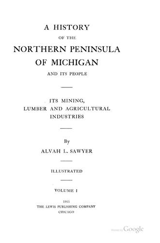 A history of the northern peninsula of Michigan and its people by Alvah L. Sawyer