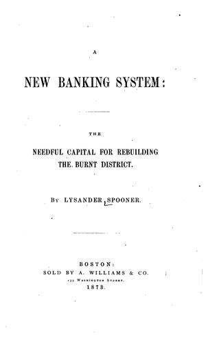 Download A new banking system: the needful capital for rebuilding the burnt district.