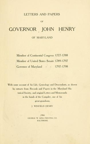 Download Letters and papers of Governor John Henry of Maryland, member of Continental Congress 1777-1788, member of United States Senate 1789-1797, governor of Maryland, 1797-1798.