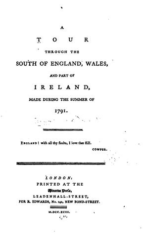 A tour through the south of England, Wales, and part of Ireland, made during the summer of 1791.