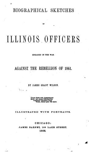 Biographical sketches of Illinois officers engaged in the war against the rebellion of 1861.