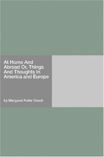 At Home And Abroad Or, Things And Thoughts In America and Europe