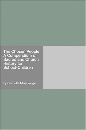 Download The Chosen People A Compendium of Sacred and Church History for School-Children