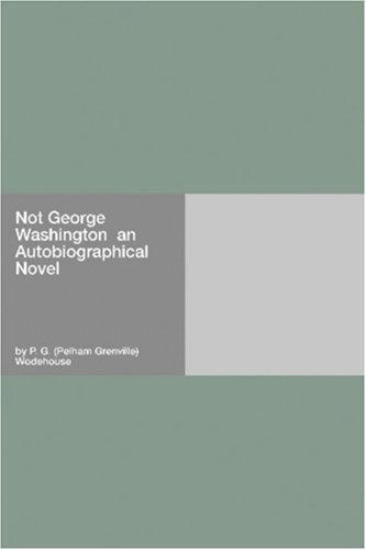 Download Not George Washington  an Autobiographical Novel