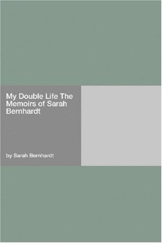 Download My Double Life The Memoirs of Sarah Bernhardt