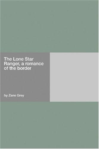 Download The Lone Star Ranger, a romance of the border