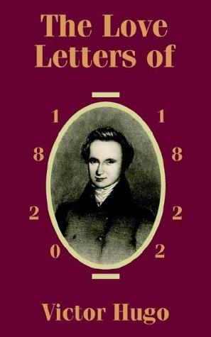 The Love Letters of Victor Hugo 1820 – 1822