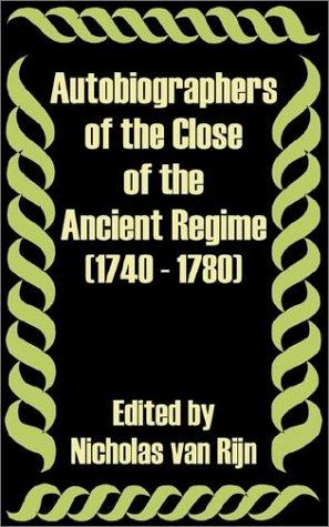 Autobiographers of the Close of the Ancient Regime 1740 - 1780 by Nicholas Van Rijn