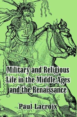 Download Military and Religious Life in the Middle Ages and the Renaissance