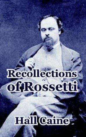 Recollections Of Rossetti by Hall Caine