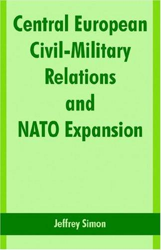 Central European Civil-military Relations And Nato Expansion