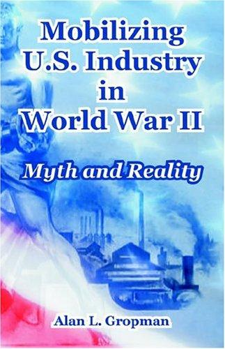 Mobilizing U. S. Industry in World War II
