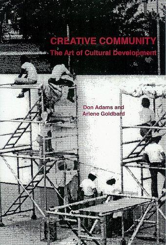 Creative Community: The Art of Cultural Development, Adams, Donald; Arlene Goldbard