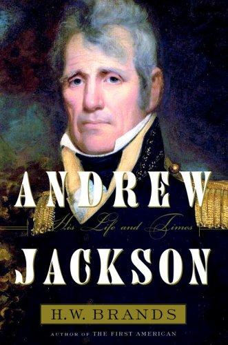 Andrew Jackson, his life and times by H. W. Brands