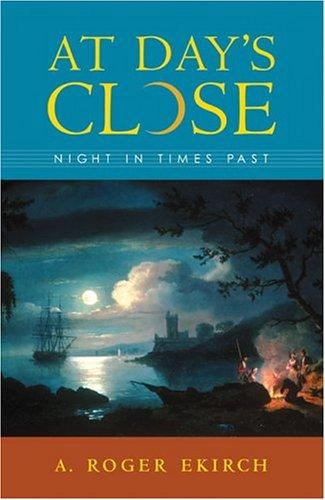At Day's Close: Night in Times Past, Ekirch, A. Roger