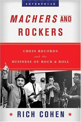 Machers and Rockers by Rich Cohen
