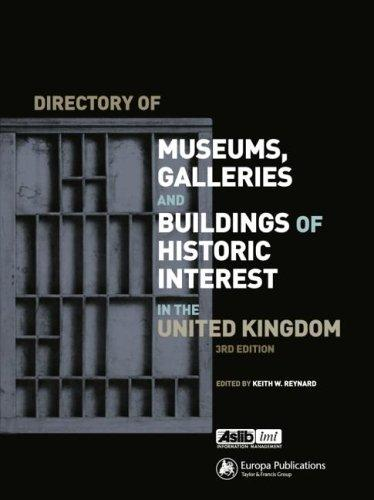 Directory of Museums, Galleries and Buildings of Historic Interest in the United Kingdom Keith Reynard