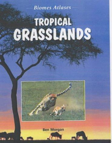 Tropical Grasslands (Biomes Atlases)