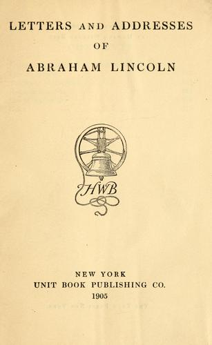 Letters and addresses of Abraham Lincoln.