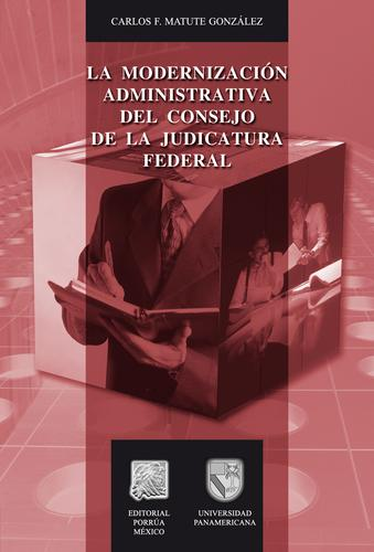 La modernización administrativa del Consejo de la Judicatura Federal