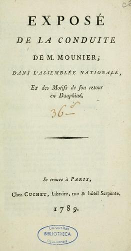 Download Exposé de la conduite de m. Mounier dans l'Assemblée nationale et des motifs de son retour en Dauphiné.