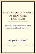 The Autobiography of Benjamin Franklin (Webster's French Thesaurus Edition)