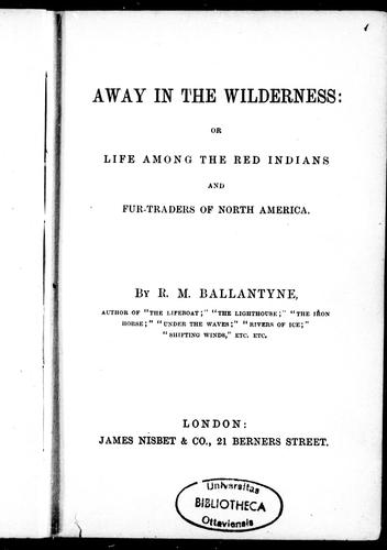 Away in the wilderness, or, Life among the Red Indians and fur-traders of North America