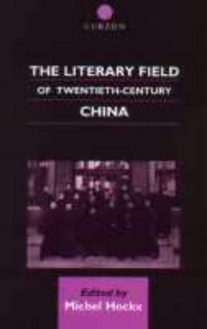 The Literary Field of Twentieth Century China (Chinese Worlds)