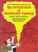 Extraordinary stories behind the invention of ordinary things