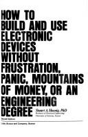 How to build and use electronic devices without frustration, panic, mountains of money, or an engineering degree