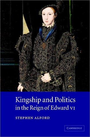 Download Kingship and politics in the reign of Edward VI