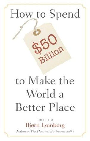 Download How to Spend $50 Billion to Make the World a Better Place