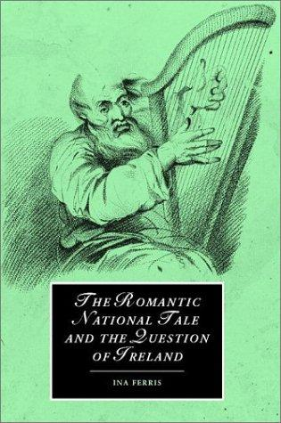 The Romantic National Tale and the Question of Ireland Ina Ferris